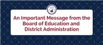 Image with text: An Important Message from the Board of Education and District Administration thumbnail182962